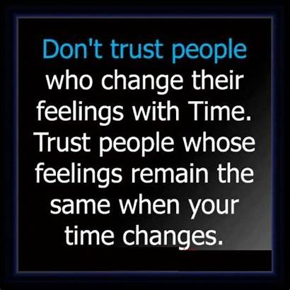 Change Quotes Trust Changes Don Feelings Same