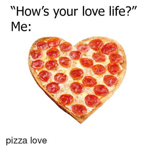 hows  love life  pizza love dank meme  meme