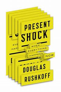 "Douglas Rushkoff's ""Present Shock"" in the NYT / Boing Boing"