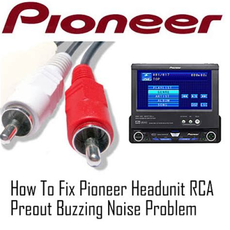 how to fix pioneer headunit rca preout buzzing noise