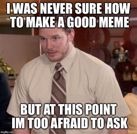 Afraid Meme - afraid to ask andy memes imgflip