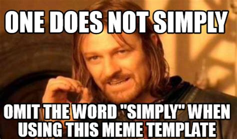 Word Meme Generator - meme creator one does not simply omit the word quot simply quot when using this meme template meme