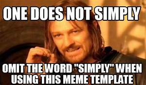 "Meme Creator - ONE DOES NOT SIMPLY omit the word ""simply ..."