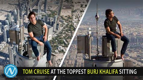 Tom Cruise At The Toppest Burj Khalifa Sitting Youtube