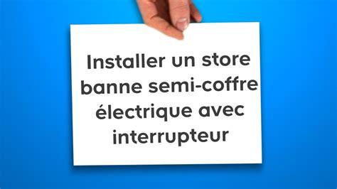store banne electrique installer un store banne semi coffre 233 lectrique avec interrupteur castorama