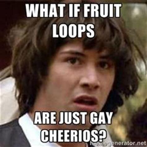 Fruit Loops Meme - what if jokes kappit
