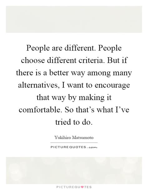 people are different people choose different criteria