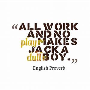 """""""All work ... Dull Day Quotes"""