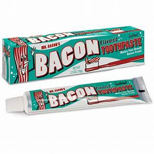 bacon Flavoured Toothpaste   IWOOT