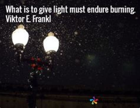What Is To Give Light Must Endure Burning - the world s catalog of ideas