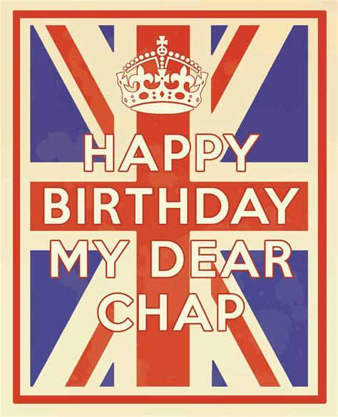 happy birthday  dear chap    british