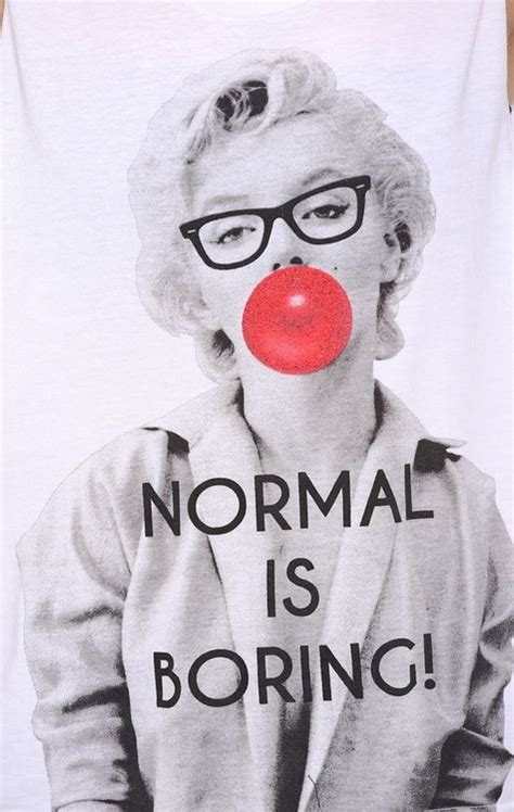normal is boring being normal is boring quotes quotesgram