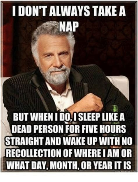 Nap Meme - idontalways take a nap but when i do sleep like a dead person for five hours straight and wake