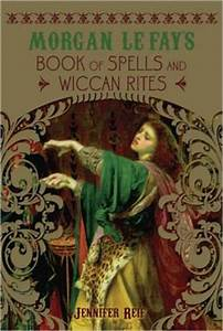Morgan Le Fay's Book of Spells and Wiccan Rites by ...