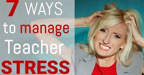 7 Ways To Manage Teacher Stress  The Kindergarten Connection