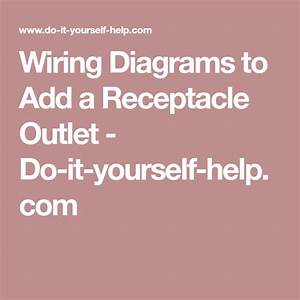 Wiring Diagrams To Add A Receptacle Outlet