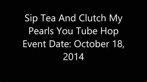 sip tea  clutch  pearls  tube hop youtube