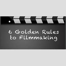 6 Golden Rules To Filmmaking  The British Blacklist