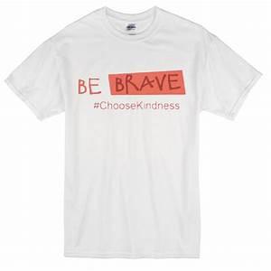 be brave choose kindness T-Shirt - newgraphictees.com
