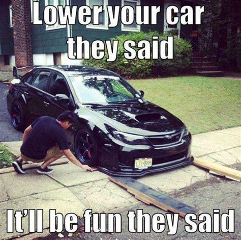 Slammed Car Memes - car meme carmeme slammed lowered suspension racer problem just funny pinterest cars