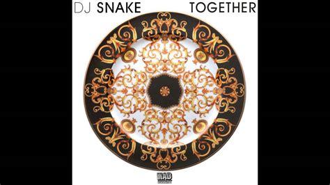 dj snake audio dj snake together audio youtube