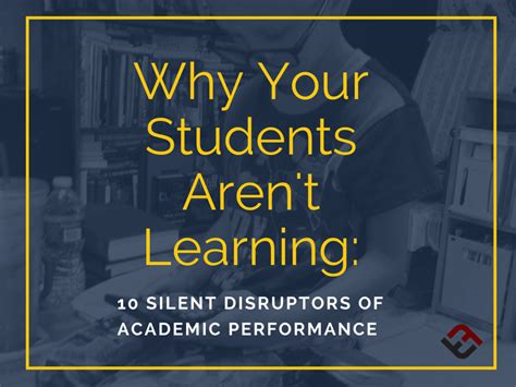 Why Students Aren't Learning 10 Silent Disruptors Of Academic Performance