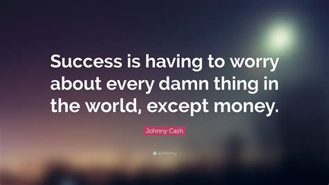 johnny quote success is to worry about every