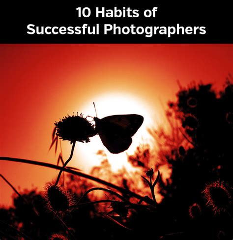 10 Habits Of Successful Photographers Photographyplanet