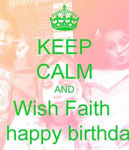 KEEP CALM AND Wish Faith a happy birthday Poster