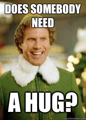 Give Me A Hug Meme - pin by believe in the magic of christmas on christmas humor pinterest elves hug and funny