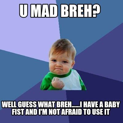 Having A Baby Meme - meme creator u mad breh well guess what breh i have a baby fist and i m not afraid to u