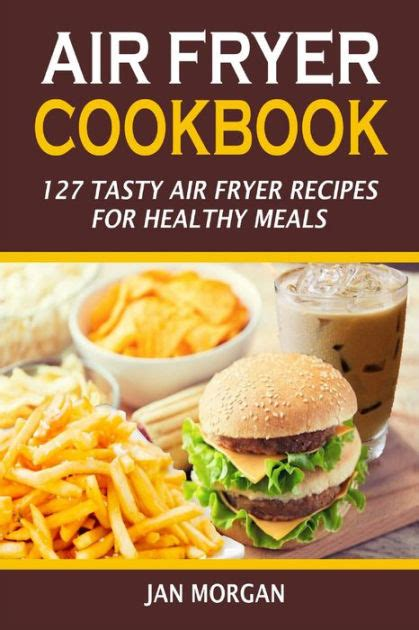 fryer air cookbook recipes meals healthy tasty illustrated jan books barnes noble nook booksamillion morgan