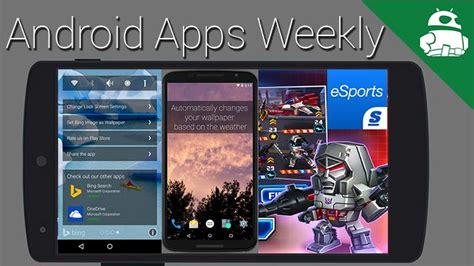 5 android apps you can t miss this week android apps weekly
