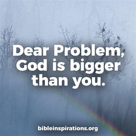 dear problem god  bigger   bible inspirations