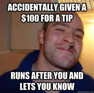 accidentally given a $100 for a tip runs after you and ...