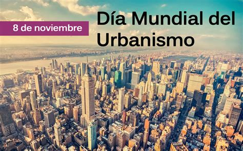 8 De Noviembre  Día Mundial Del Urbanismo