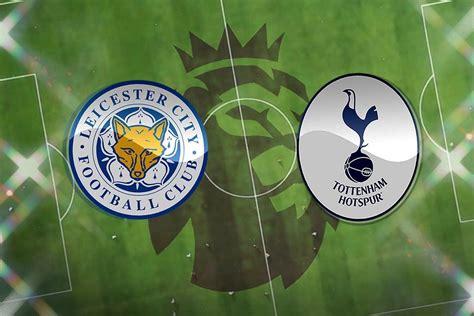 Leicester City vs Tottenham: Prediction, kick off time, TV ...