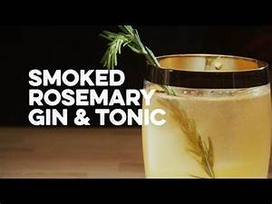 How to Drink: Smoked Rosemary Gin and Tonic. One of the ...