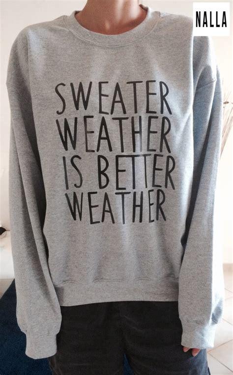 funniest sweaters sweater weather is better weather sweatshirt grey crewneck for