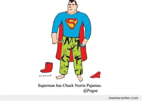 chuck norris pajamas superman has chuck norris pajamas by ben meme center