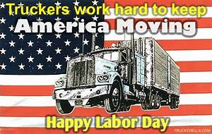Truckers work hard to keep America moving. Happy Labor Day ...