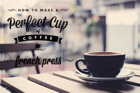 Coffee made in a percolator also has its specific characteristics. Making The Perfect Cup Of Coffee - French Press
