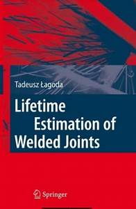 Lifetime Estimation Of Welded Joints By Tadeusz Lagoda