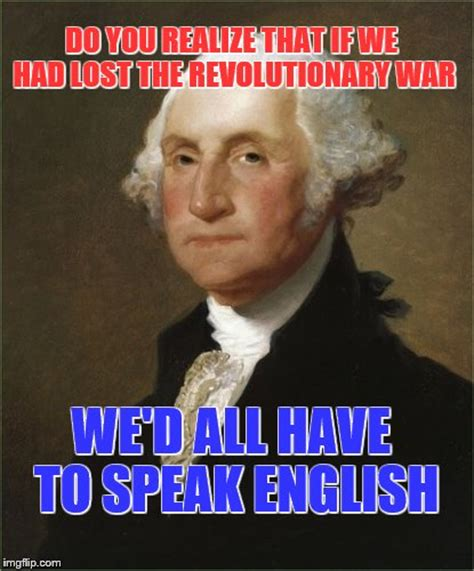 Revolutionary War Memes - george says imgflip