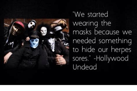 Hollywood Undead Memes - we started wearing the masks because we needed something to hide our herpes sores hollywood