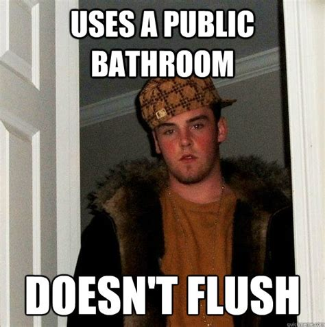 Public Bathroom Meme - uses a public bathroom doesn t flush scumbag steve quickmeme