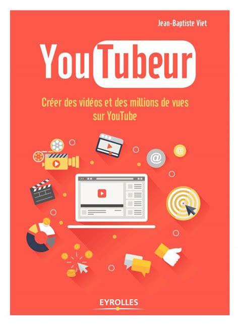 youtubeur le livre pour cartonner sur en fran 231 ais