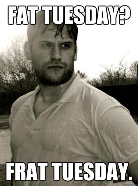 Fat Tuesday Meme - fat tuesday meme 28 images the 25 best tuesday meme ideas on pinterest tuesday fat tuesday