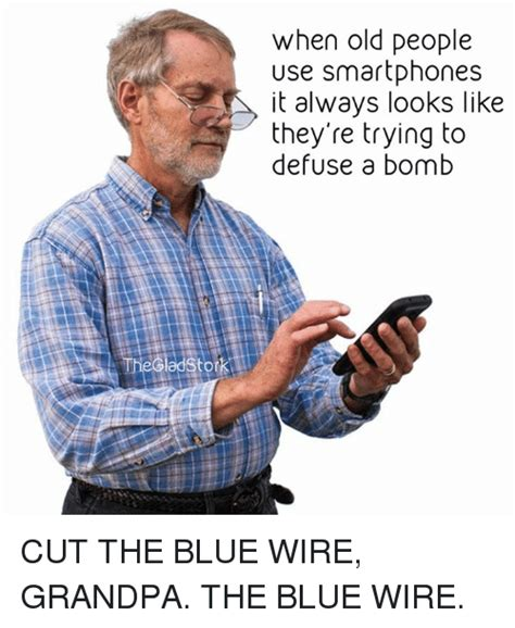 Smartphone Meme - when old people use smartphones it always looks like they re trying to defuse a bomb cut the