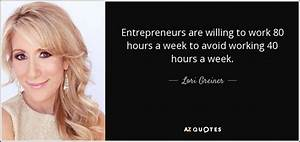 Lori Greiner quote: Entrepreneurs are willing to work 80 ...